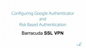 Barracuda SSL VPN - Google Authenticator and Risk Based Authentication